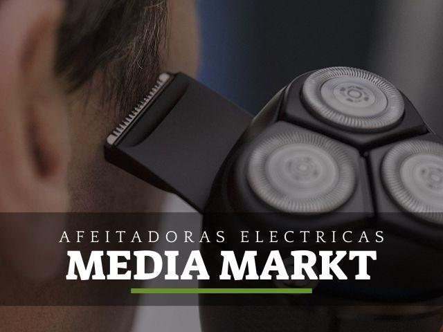 las mejores afeitadoras electricas de mediamarkt